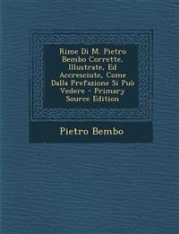 Rime Di M. Pietro Bembo Corrette, Illustrate, Ed Accresciute, Come Dalla Prefazione Si Può Vedere