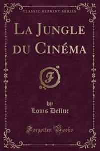 La Jungle du Cinéma (Classic Reprint)