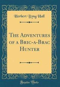 The Adventures of a Bric-a-Brac Hunter (Classic Reprint)