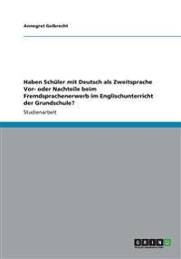 Haben Schüler Mit Deutsch ALS Zweitsprache Vor- Oder Nachteile Beim Fremdsprachenerwerb Im Englischunterricht Der Grundschule?