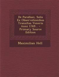 de Parallaxi, Solis Ex Observationibus Transitus Veneris Anni 1769... - Primary Source Edition