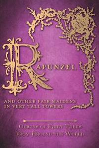 Rapunzel - And Other Fair Maidens in Very Tall Towers (Origins of Fairy Tales from Around the World)