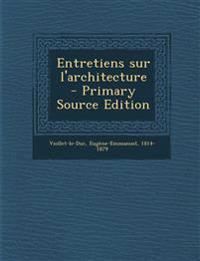 Entretiens Sur L'Architecture - Primary Source Edition