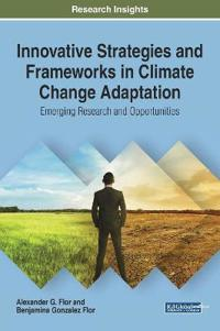 Innovative Strategies and Frameworks in Climate Change Adaptation: Emerging Research and Opportunities