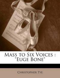 """Mass to Six Voices : """"Euge Bone"""""""