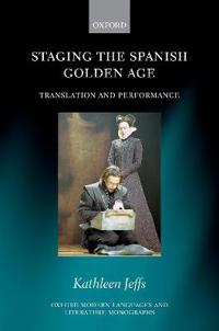 Staging the Spanish Golden Age: Translation and Performance