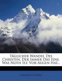 Täglicher Wandel Des Christen, Der Immer Das Eine, Was Noth Ist, Vor Augen Hat...