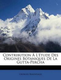 Contribution À L'étude Des Origines Botaniques De La Gutta-Percha