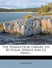 The Homiletical Library, Ed. By H.d.m. Spence And J.s. Exell...