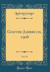 Goethe-Jahrbuch, 1908, Vol. 29 (Classic Reprint)