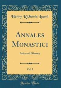Annales Monastici, Vol. 5