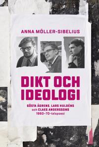 Dikt och ideologi. Gösta Åhgrens, Lars Huldéns och Claes Anderssons 1960–1970-talspoesi - Anna Möller-Sibelius | Laserbodysculptingpittsburgh.com