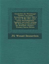 Geschichte Des Wurzburger Theaters Von Seiner Entstehung Im Jahre 1803-4 Bis Zum 31 Mai 1853, Nebst Einem Chronologischen Tagebuch Und Einem Anhang. E