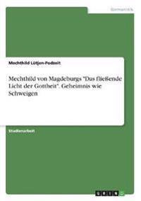 """Mechthild von Magdeburgs """"Das fließende Licht der Gottheit"""". Geheimnis wie Schweigen"""