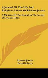 A Journal of the Life and Religious Labors of Richard Jordan