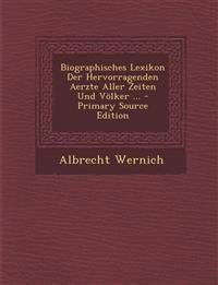 Biographisches Lexikon Der Hervorragenden Aerzte Aller Zeiten Und Völker ...