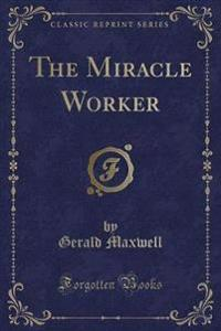 The Miracle Worker (Classic Reprint)