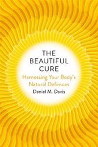 Beautiful cure - harnessing your bodys natural defences