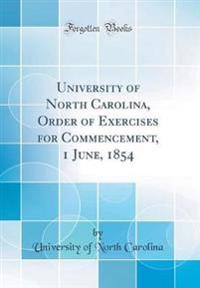 University of North Carolina, Order of Exercises for Commencement, 1 June, 1854 (Classic Reprint)