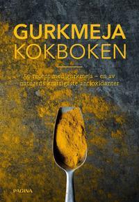 Gurkmeja kokboken : 50 recept med gurkmeja - en av naturens kraftigaste antioxidanter