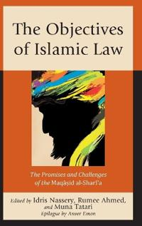 The Objectives of Islamic Law: The Promises and Challenges of the Maqasid Al-Shari'a