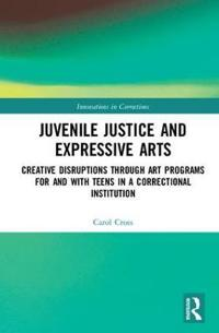 Juvenile Justice and Expressive Arts: Creative Disruptions Through Art Programs for and with Teens in a Correctional Institution