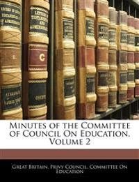 Minutes of the Committee of Council On Education, Volume 2