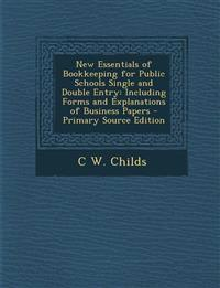 New Essentials of Bookkeeping for Public Schools Single and Double Entry: Including Forms and Explanations of Business Papers
