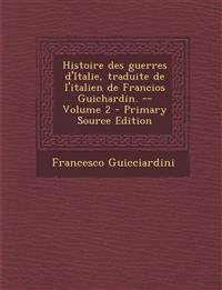 Histoire Des Guerres D'Italie, Traduite de L'Italien de Francios Guichardin. -- Volume 2
