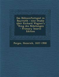 """Das Bühnenfestspiel in Bayreuth : eine Studie über Richard Wagner's """"Ring des Nibelungen"""