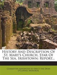 History And Description Of St. Mary's Church, Star Of The Sea, Irishtown: Report...