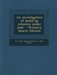 An investigation of build-up columns under load