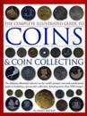 Complete Illustrated Guide to Coins and Coin Collecting