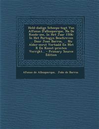 Held-dadige Scheeps-togt Van Alfonso D'albuquerque, Na De Roode-zee, In Het Jaar 1506: In Het Portugys Beschreven ... Door Joan Barros, ... Nu Alder-e