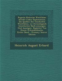 Regesta Historiae Westfaliae: Accedit Codex Diplomaticus. Die Quellen Der Geschichte Westfalens, in Chronologisch Geordneten Nachweisungen Und Auszu