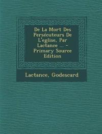 De La Mort Des Persécuteurs De L'eglise, Par Lactance ...