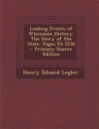 Leading Events of Wisconsin History: The Story of the State, Pages 93-3236 - Primary Source Edition