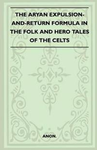 The Aryan Expulsion-And-Return Formula In The Folk And Hero Tales Of The Celts (Folklore History Series)