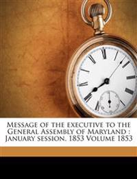 Message of the executive to the General Assembly of Maryland : January session, 1853 Volume 1853