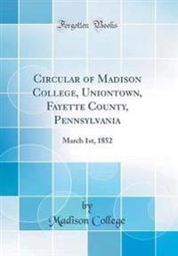 Circular of Madison College, Uniontown, Fayette County, Pennsylvania: March 1st, 1852 (Classic Reprint)