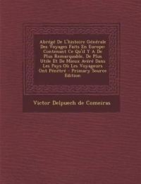 Abrege de L'Histoire Generale Des Voyages Faits En Europe: Contenant Ce Qu'il y a de Plus Remarquable, de Plus Utile Et de Mieux Avere Dans Les Pays O