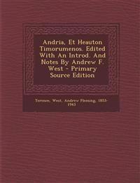 Andria, Et Heauton Timorumenos. Edited with an Introd. and Notes by Andrew F. West - Primary Source Edition