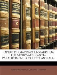 Opere Di Giacomo Leopardi Da Lui Approvate: Canti--Paralipomeni--Operette Morali--