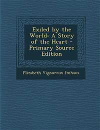 Exiled by the World: A Story of the Heart