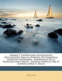 Honor Y Patriotismo: Interesantes Documentos Para La Historia De Venezuela; Agresión Extranjera - Bombardeo De La Fortaleza San Carlos - Defensa Heroi