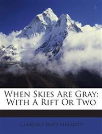 When Skies Are Gray: With A Rift Or Two