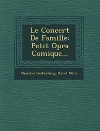 Le Concert De Famille: Petit Op¿ra Comique...