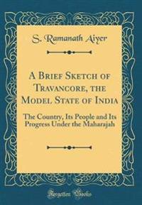 A Brief Sketch of Travancore, the Model State of India