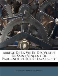Abrégé De La Vie Et Des Vertus De Saint Vincent De Paul,...notice Sur St Lazare...etc