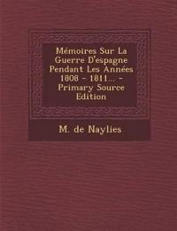 Mémoires Sur La Guerre D'espagne Pendant Les Années 1808 - 1811...